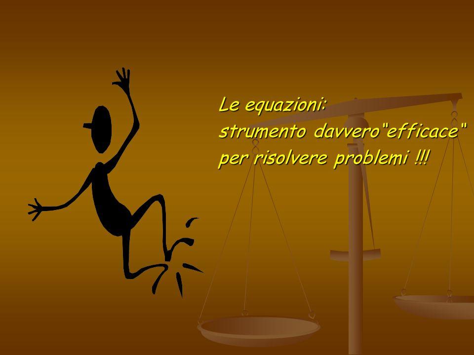 Le equazioni: strumento davvero efficace per risolvere problemi !!!