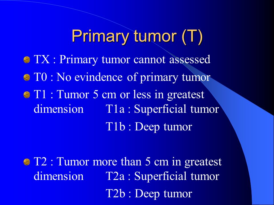 Primary tumor (T) TX : Primary tumor cannot assessed