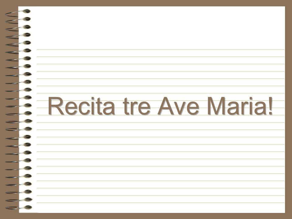 Recita tre Ave Maria!
