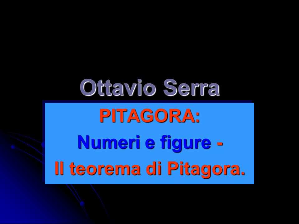 PITAGORA: Numeri e figure - Il teorema di Pitagora.