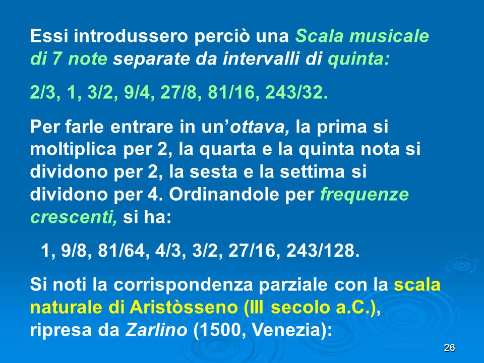 Essi introdussero perciò una Scala musicale di 7 note separate da intervalli di quinta: