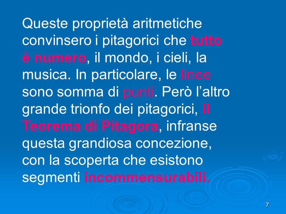 Queste proprietà aritmetiche convinsero i pitagorici che tutto è numero, il mondo, i cieli, la musica.