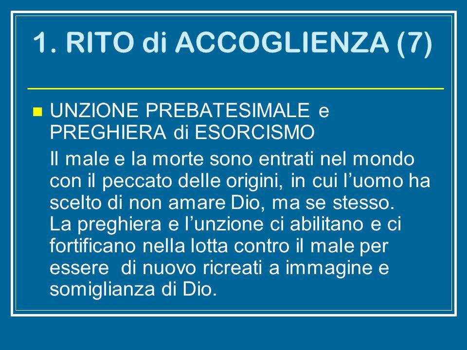 1. RITO di ACCOGLIENZA (7) UNZIONE PREBATESIMALE e PREGHIERA di ESORCISMO.