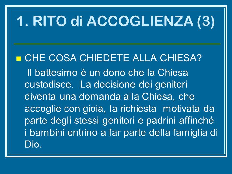 1. RITO di ACCOGLIENZA (3) CHE COSA CHIEDETE ALLA CHIESA