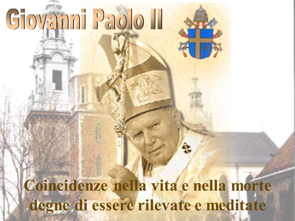 Giovanni Paolo II Coincidenze nella vita e nella morte degne di essere rilevate e meditate