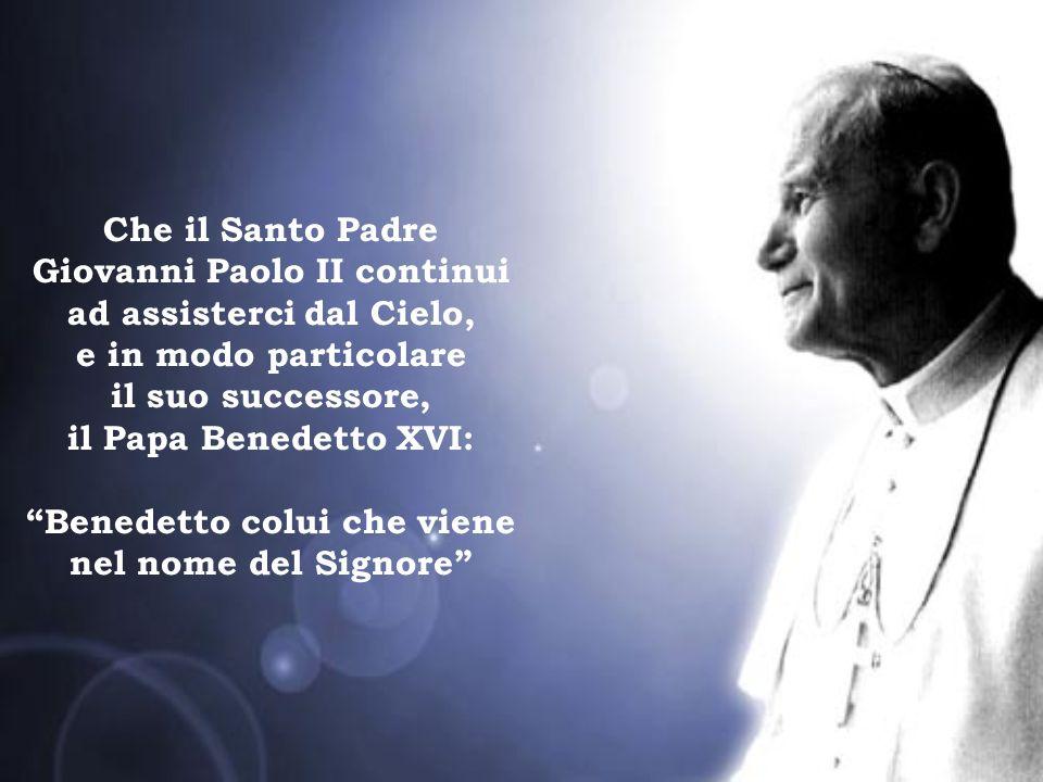 Giovanni Paolo II continui ad assisterci dal Cielo,