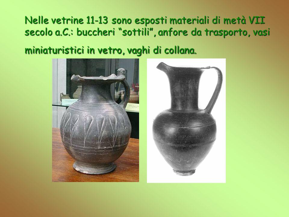Nelle vetrine 11-13 sono esposti materiali di metà VII secolo a. C