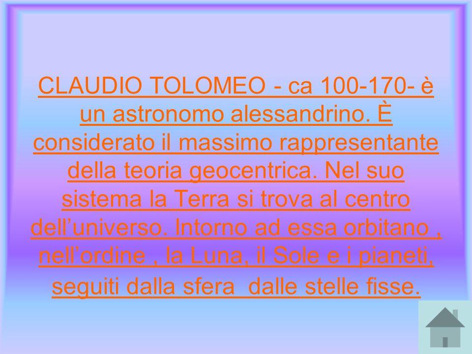 CLAUDIO TOLOMEO - ca 100-170- è un astronomo alessandrino