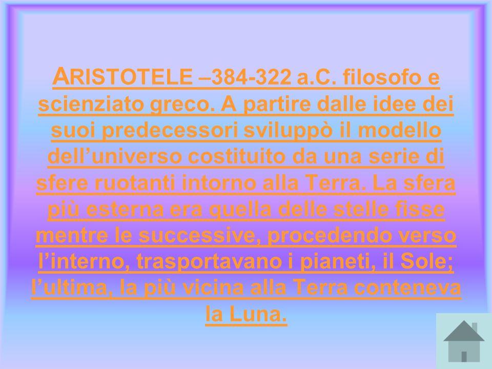 A ARISTOTELE –384-322 a. C. filosofo e scienziato greco