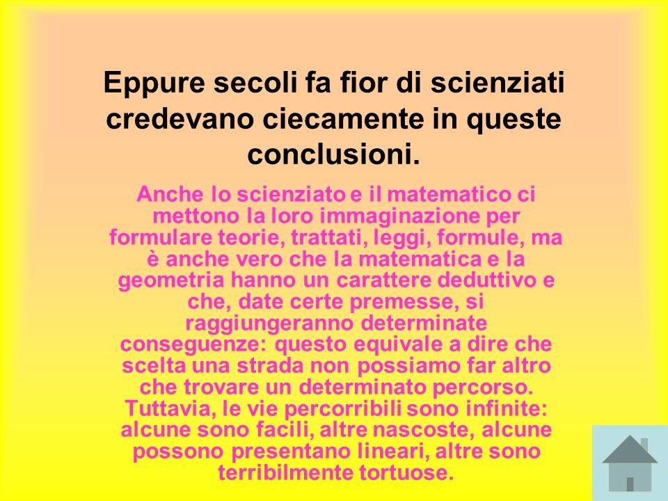Eppure secoli fa fior di scienziati credevano ciecamente in queste conclusioni.