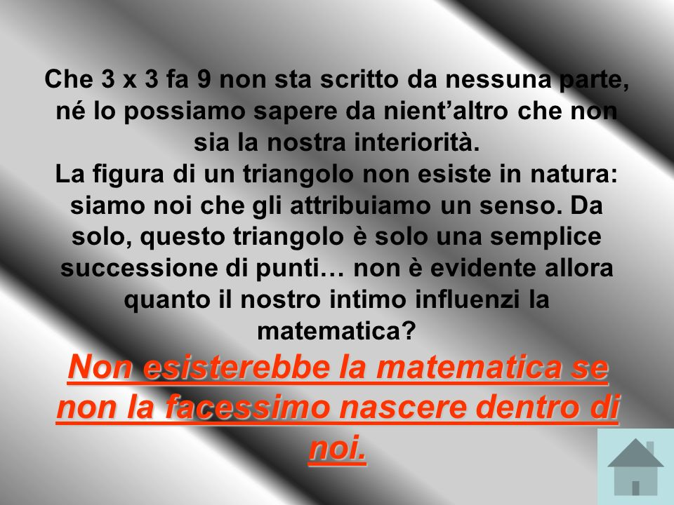 Che 3 x 3 fa 9 non sta scritto da nessuna parte, né lo possiamo sapere da nient'altro che non sia la nostra interiorità.