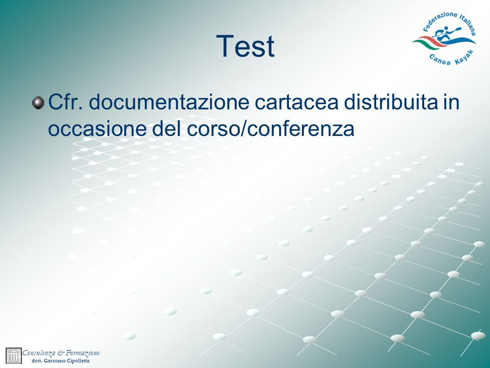 Test Cfr. documentazione cartacea distribuita in occasione del corso/conferenza