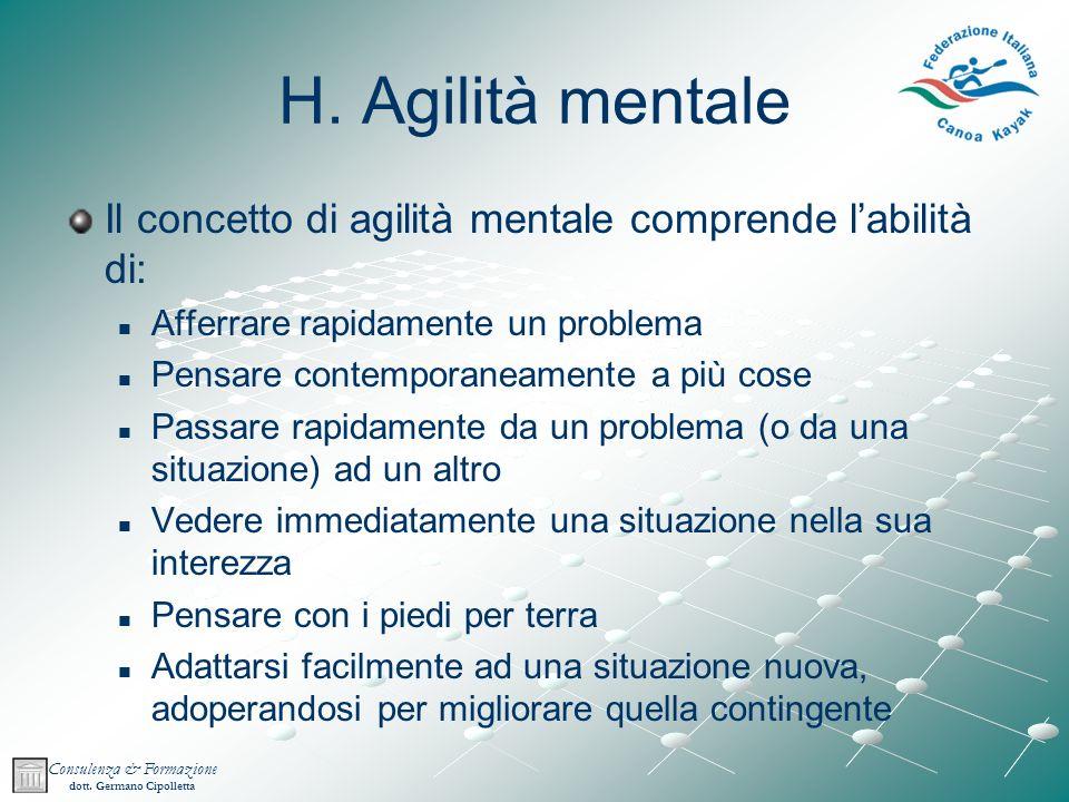 H. Agilità mentale Il concetto di agilità mentale comprende l'abilità di: Afferrare rapidamente un problema.