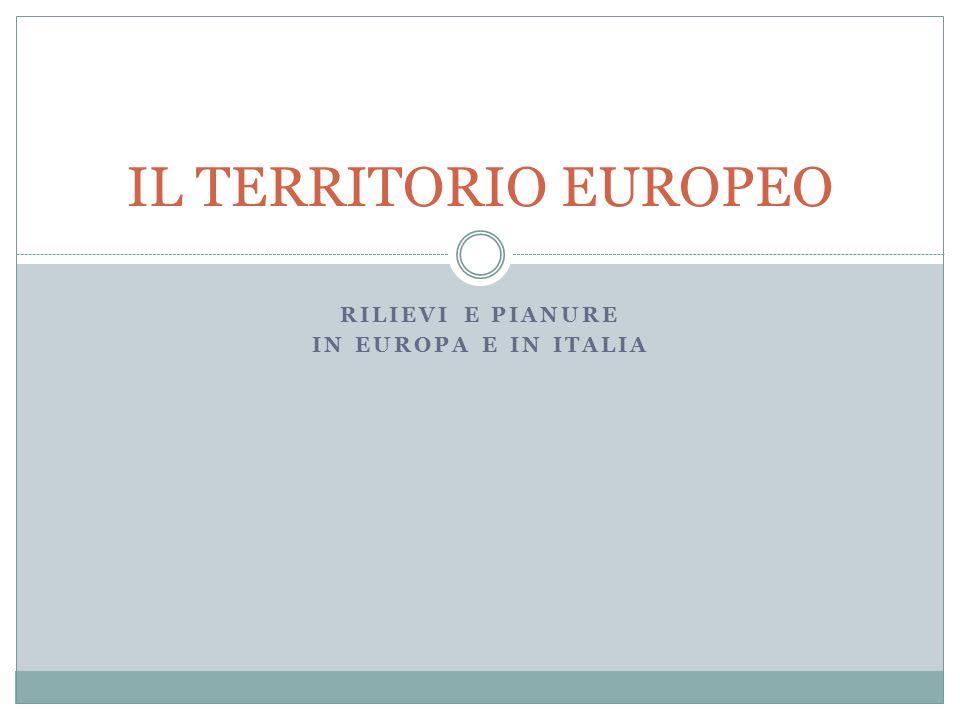 Rilievi e pianure In europa e in italia
