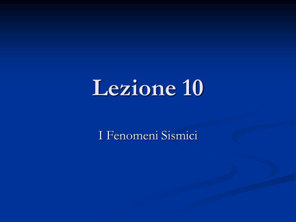 Lezione 10 I Fenomeni Sismici