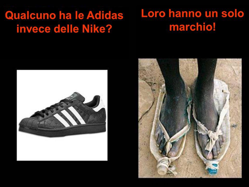 Loro hanno un solo marchio! Qualcuno ha le Adidas invece delle Nike