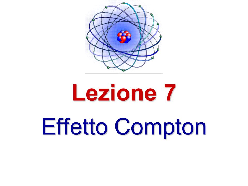 Lezione 7 Effetto Compton