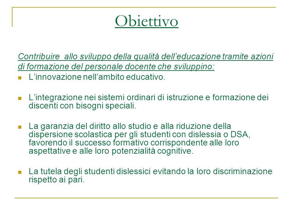 Obiettivo Contribuire allo sviluppo della qualità dell'educazione tramite azioni. di formazione del personale docente che sviluppino: