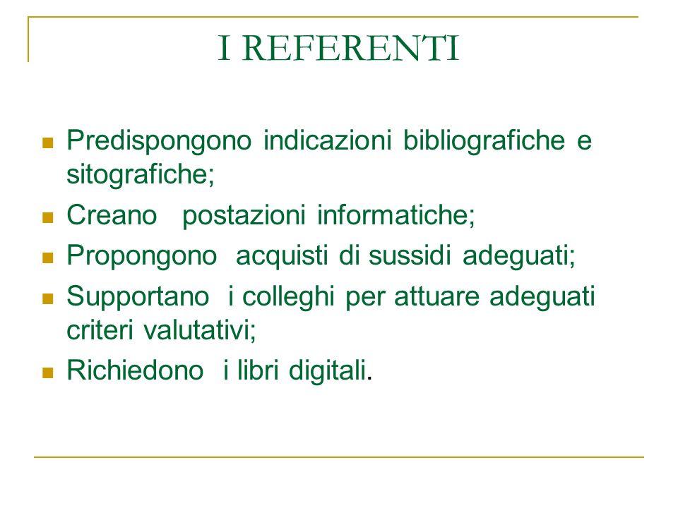 I REFERENTI Predispongono indicazioni bibliografiche e sitografiche;