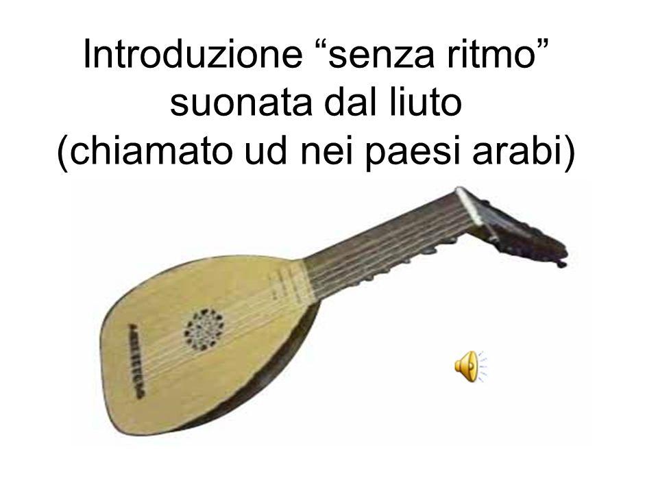 Introduzione senza ritmo suonata dal liuto (chiamato ud nei paesi arabi)