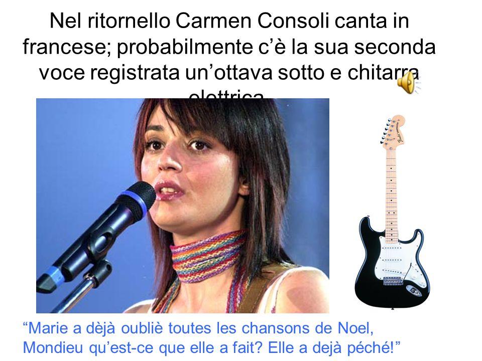 Nel ritornello Carmen Consoli canta in francese; probabilmente c'è la sua seconda voce registrata un'ottava sotto e chitarra elettrica.