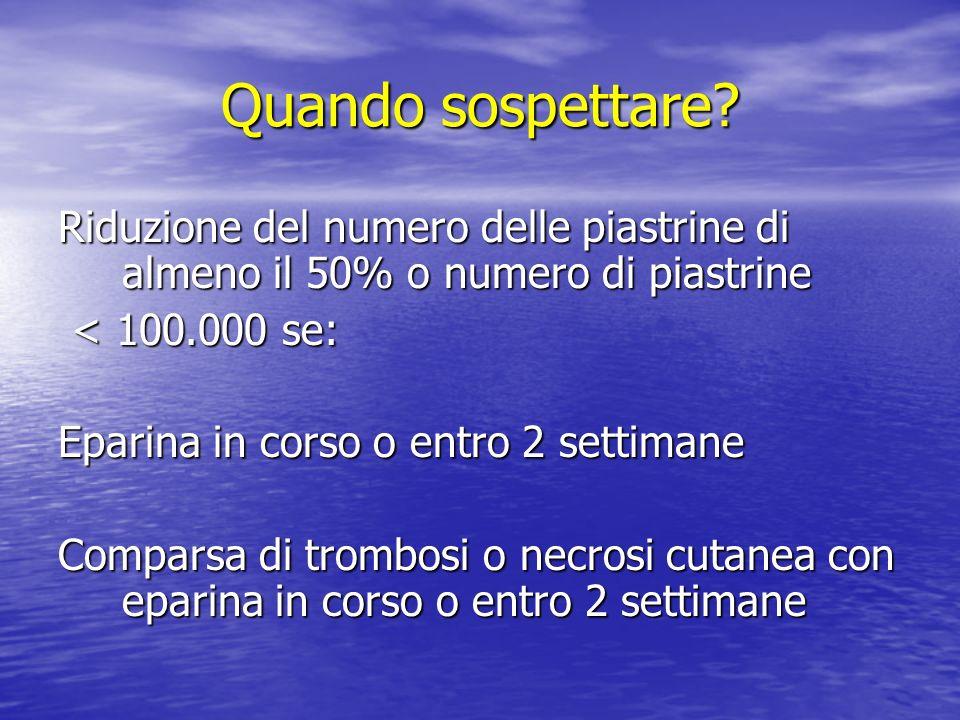 Quando sospettare Riduzione del numero delle piastrine di almeno il 50% o numero di piastrine. < 100.000 se: