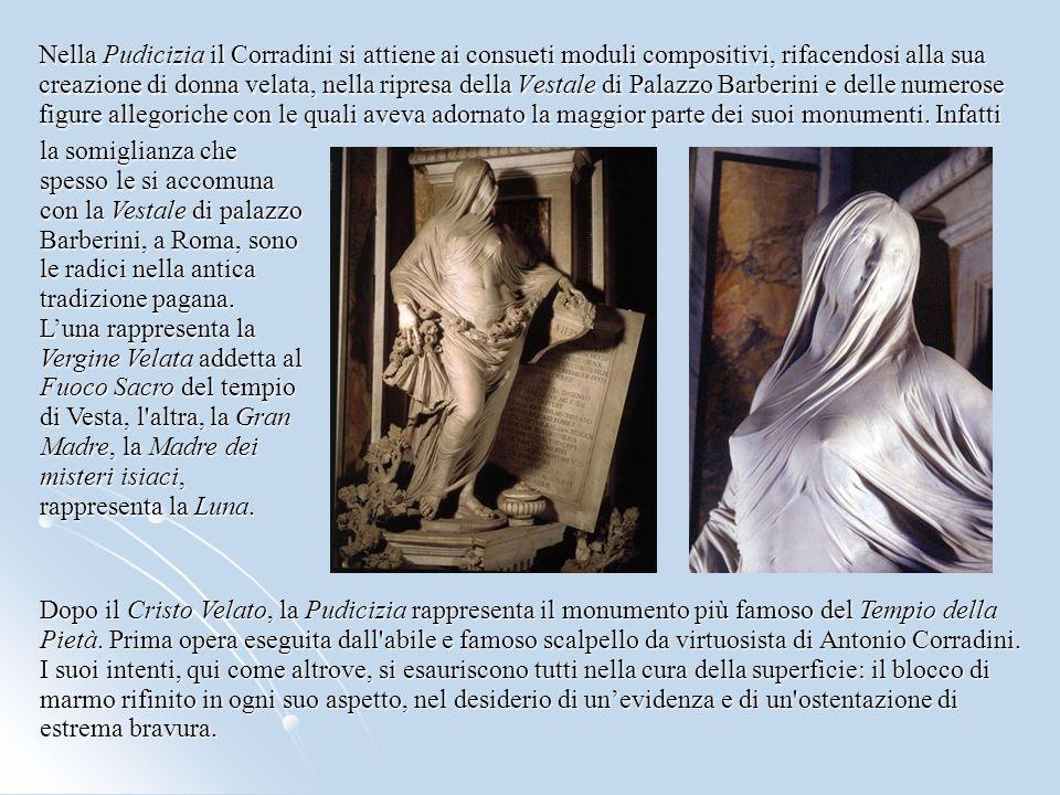 Nella Pudicizia il Corradini si attiene ai consueti moduli compositivi, rifacendosi alla sua creazione di donna velata, nella ripresa della Vestale di Palazzo Barberini e delle numerose figure allegoriche con le quali aveva adornato la maggior parte dei suoi monumenti. Infatti
