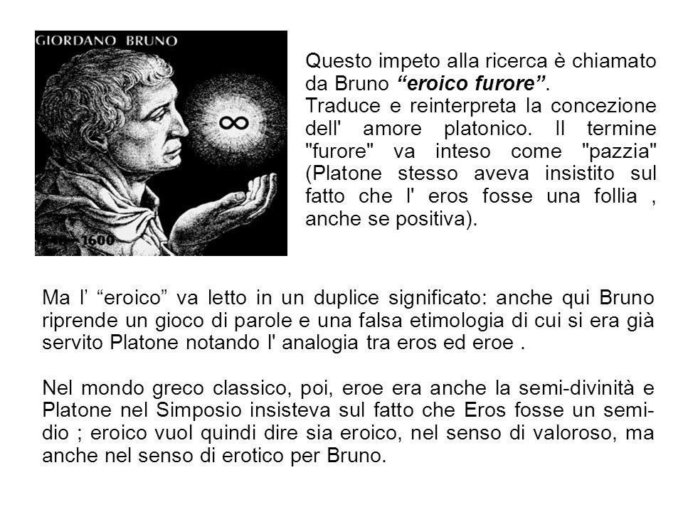 Questo impeto alla ricerca è chiamato da Bruno eroico furore .