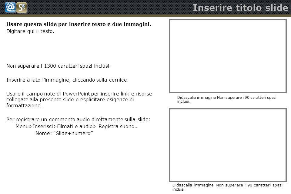 Inserire titolo slide Usare questa slide per inserire testo e due immagini. Digitare qui il testo.