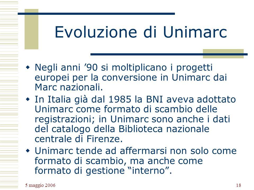Evoluzione di Unimarc Negli anni '90 si moltiplicano i progetti europei per la conversione in Unimarc dai Marc nazionali.