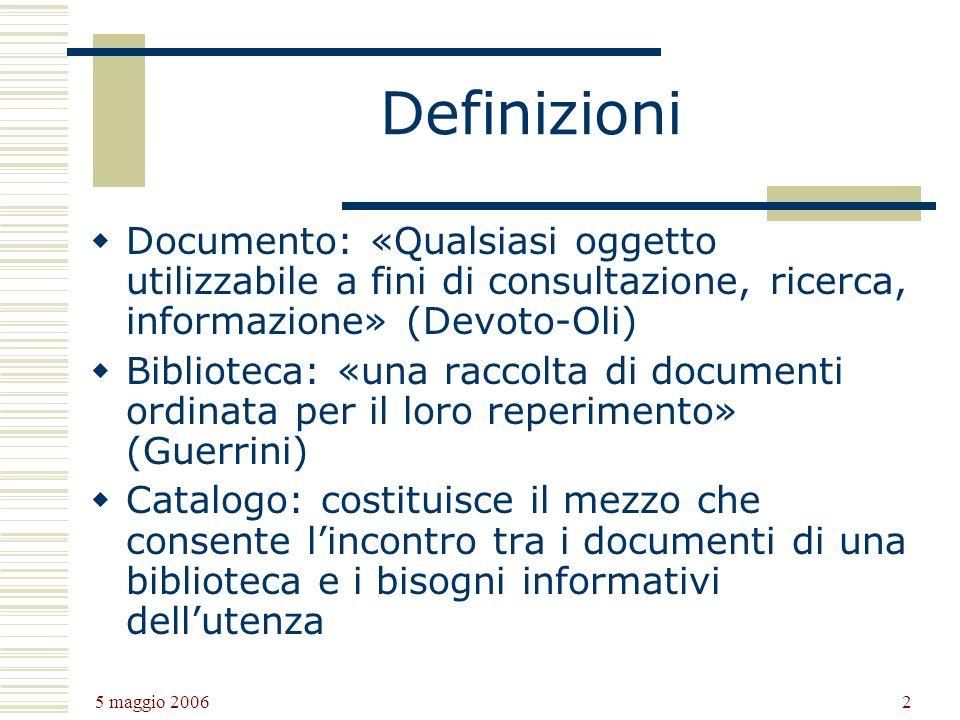 Definizioni Documento: «Qualsiasi oggetto utilizzabile a fini di consultazione, ricerca, informazione» (Devoto-Oli)