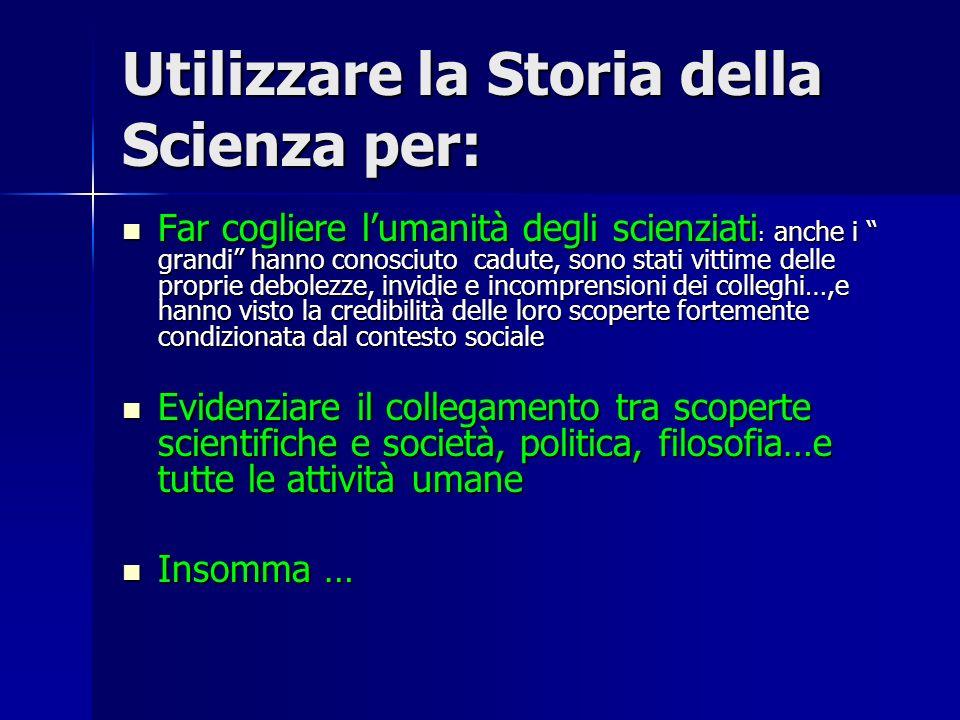 Utilizzare la Storia della Scienza per: