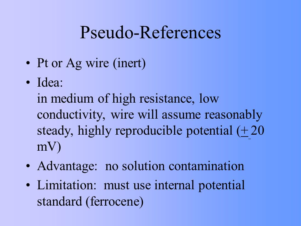 Pseudo-References Pt or Ag wire (inert)