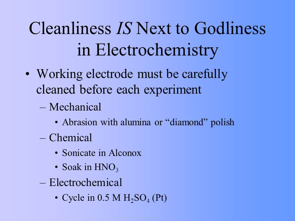 Cleanliness IS Next to Godliness in Electrochemistry