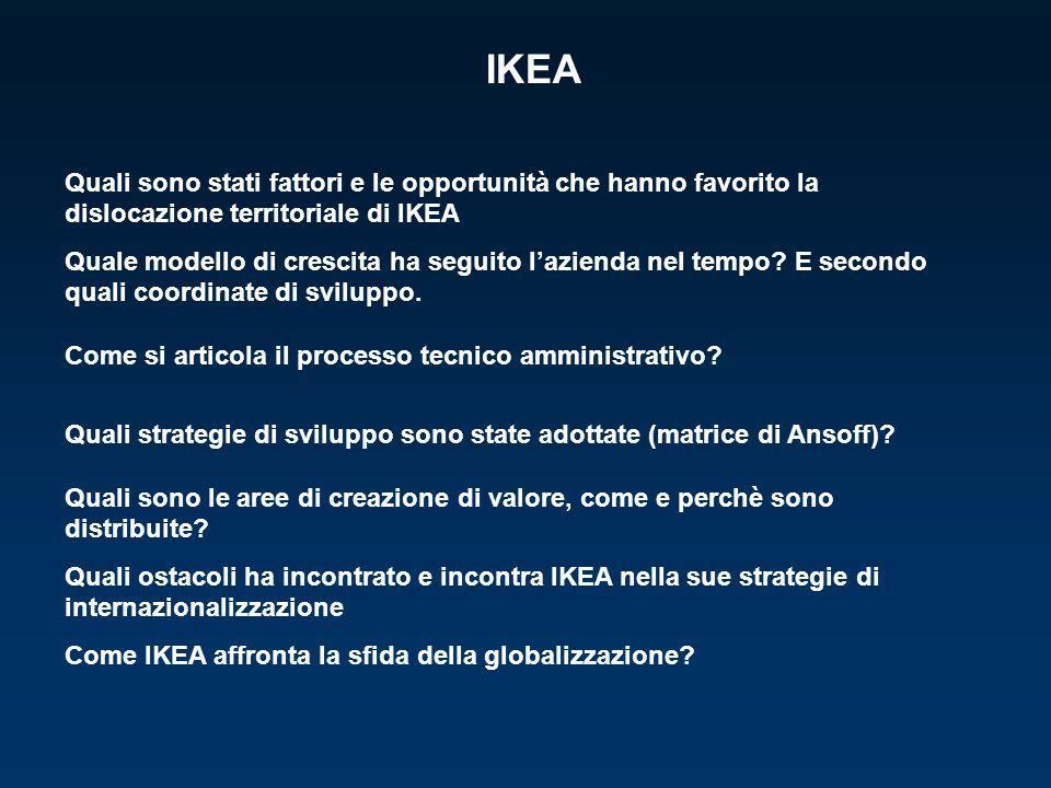 IKEA Quali sono stati fattori e le opportunità che hanno favorito la dislocazione territoriale di IKEA.