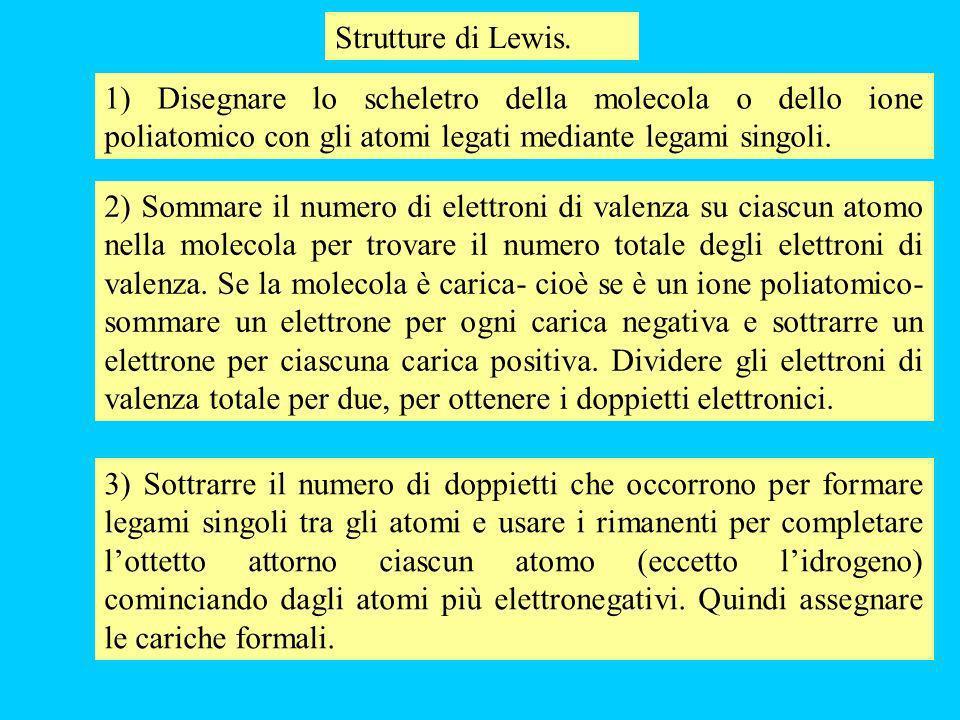 Strutture di Lewis. 1) Disegnare lo scheletro della molecola o dello ione poliatomico con gli atomi legati mediante legami singoli.