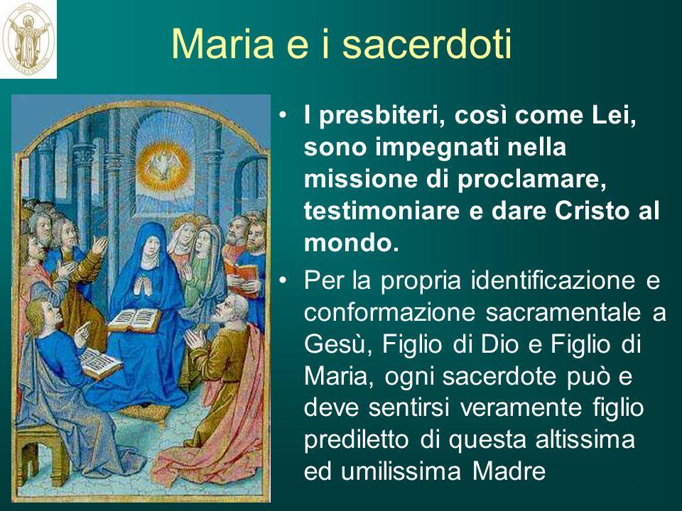 Maria e i sacerdoti I presbiteri, così come Lei, sono impegnati nella missione di proclamare, testimoniare e dare Cristo al mondo.