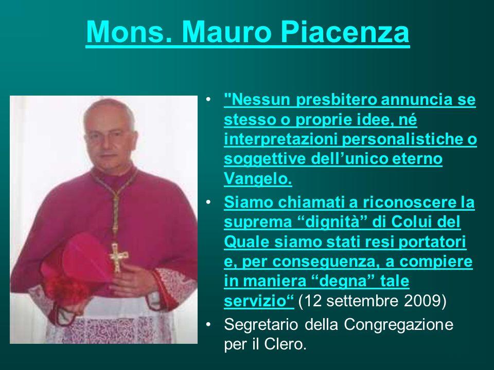 Mons. Mauro Piacenza Nessun presbitero annuncia se stesso o proprie idee, né interpretazioni personalistiche o soggettive dell'unico eterno Vangelo.