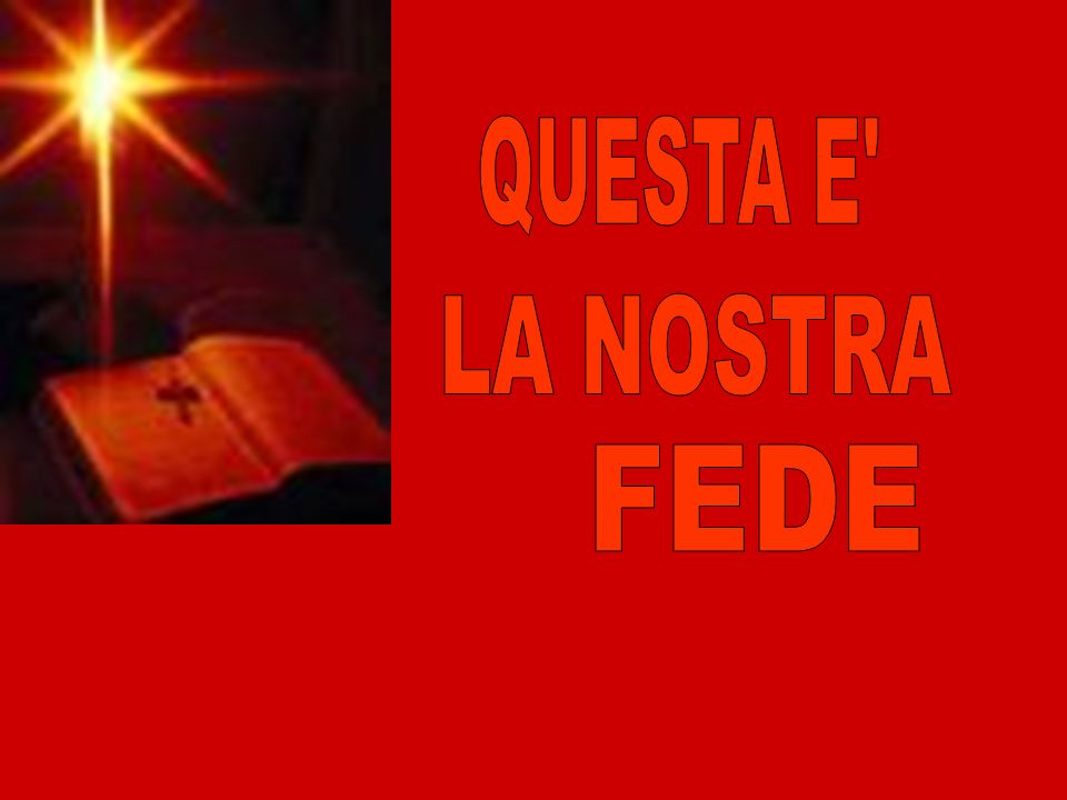 QUESTA E LA NOSTRA FEDE