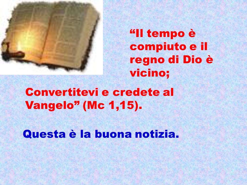 Il tempo è compiuto e il regno di Dio è vicino;