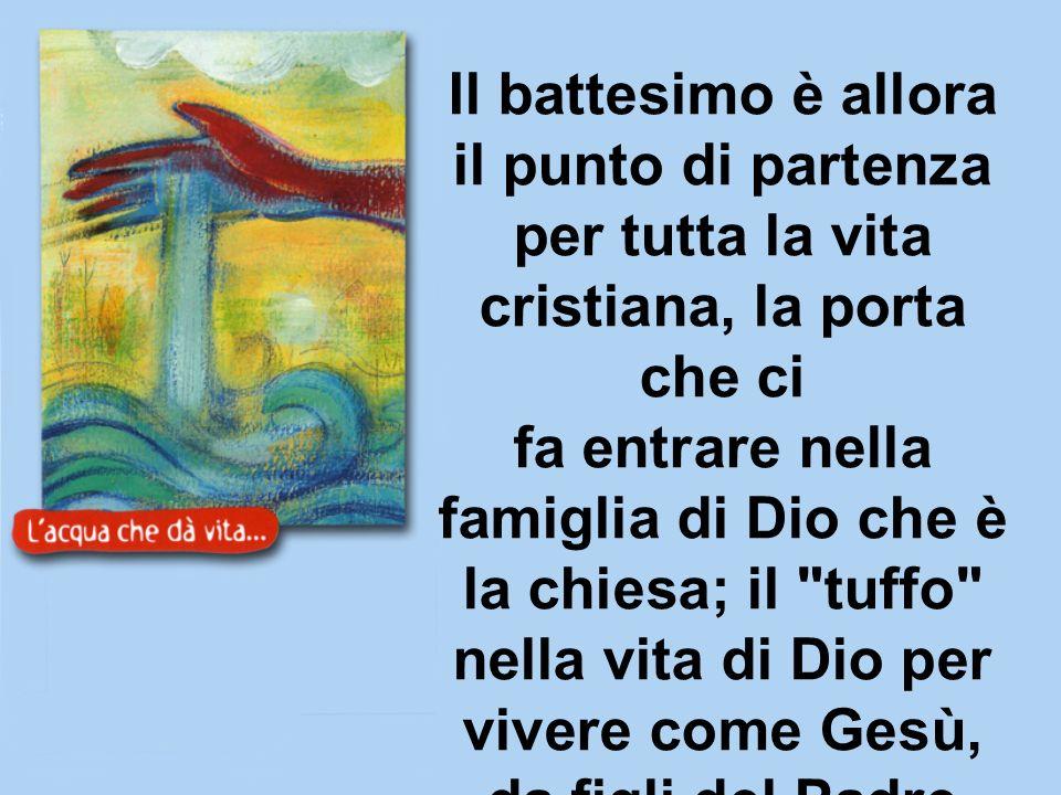 Il battesimo è allora il punto di partenza per tutta la vita cristiana, la porta che ci