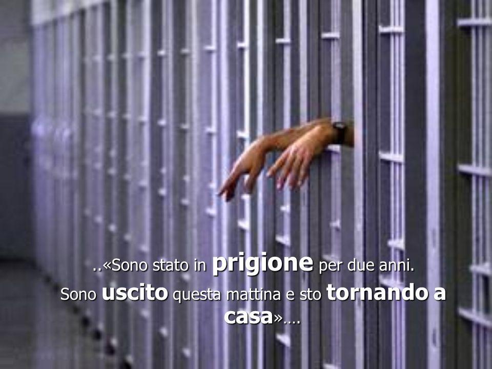 ..«Sono stato in prigione per due anni.