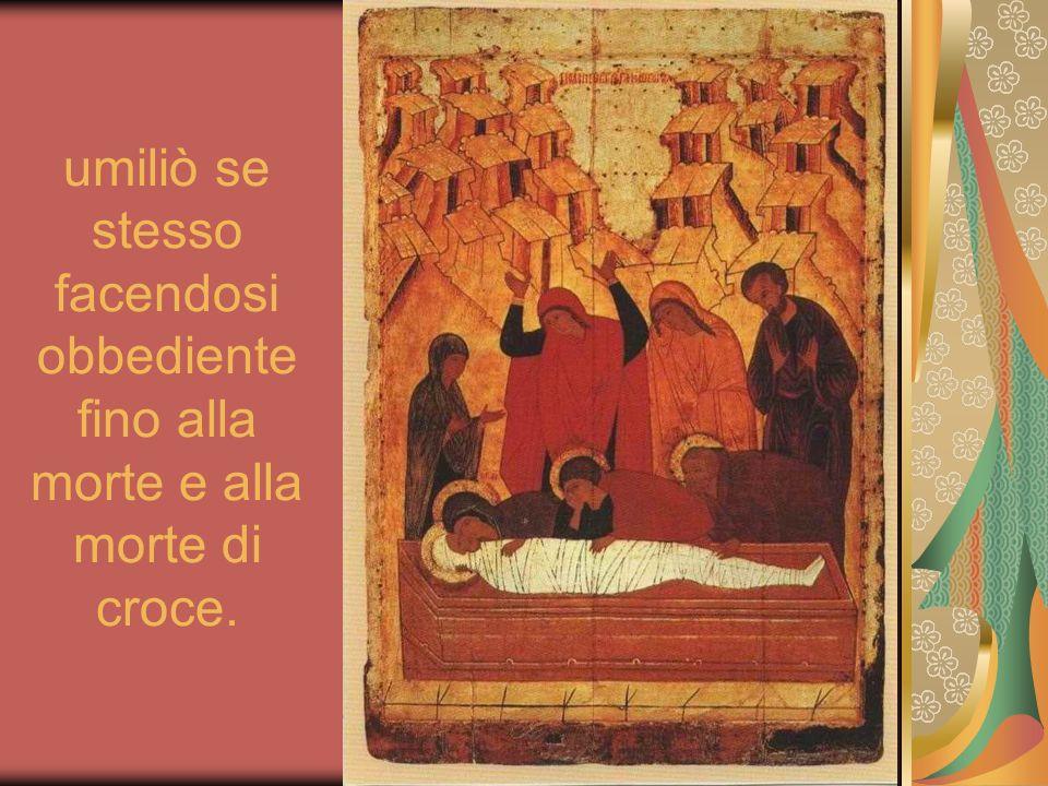 umiliò se stesso facendosi obbediente fino alla morte e alla morte di croce.