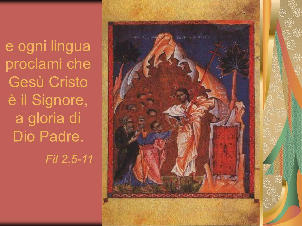 e ogni lingua proclami che Gesù Cristo è il Signore, a gloria di Dio Padre.