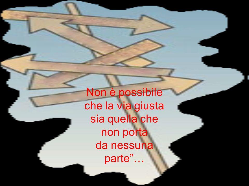 Non è possibile che la via giusta sia quella che non porta