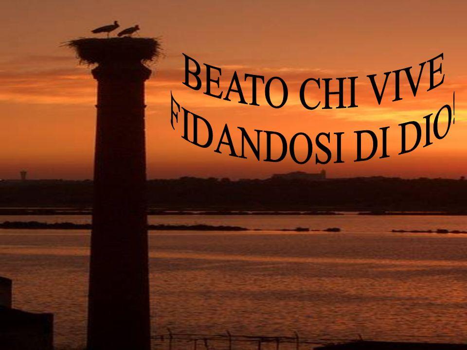 BEATO CHI VIVE FIDANDOSI DI DIO!
