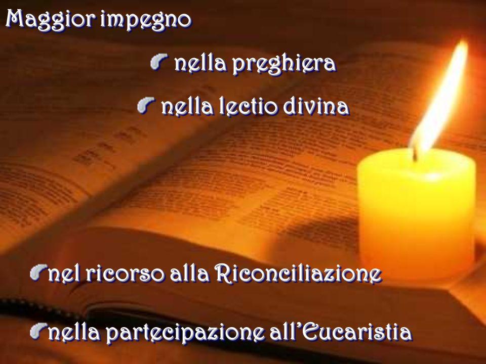 Maggior impegno nella preghiera. nella lectio divina.
