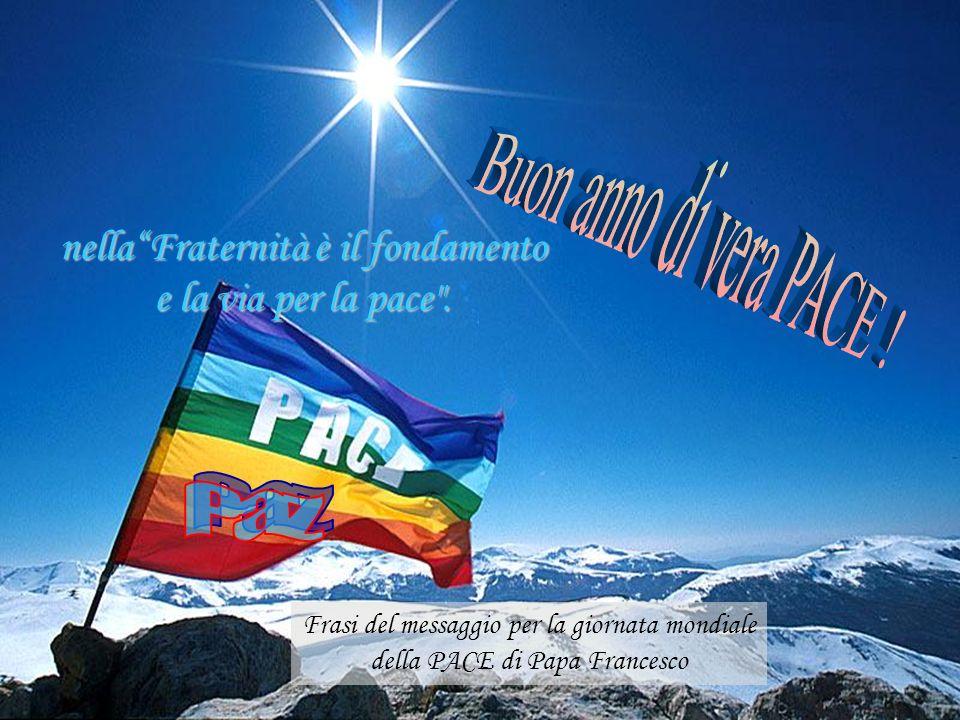 nella Fraternità è il fondamento e la via per la pace .