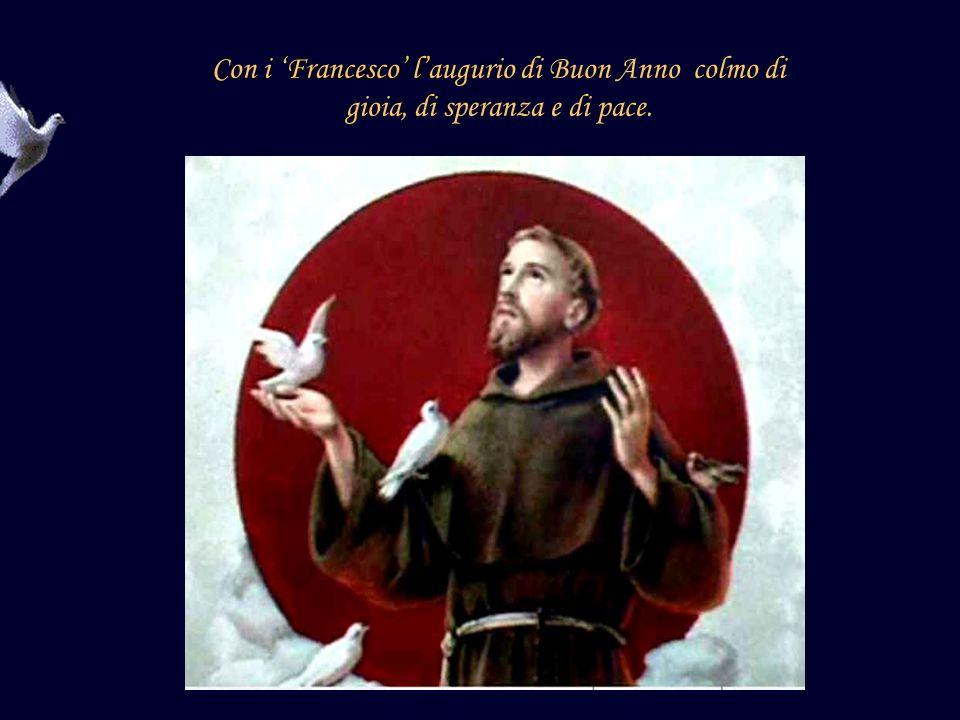 Con i 'Francesco' l'augurio di Buon Anno colmo di gioia, di speranza e di pace.