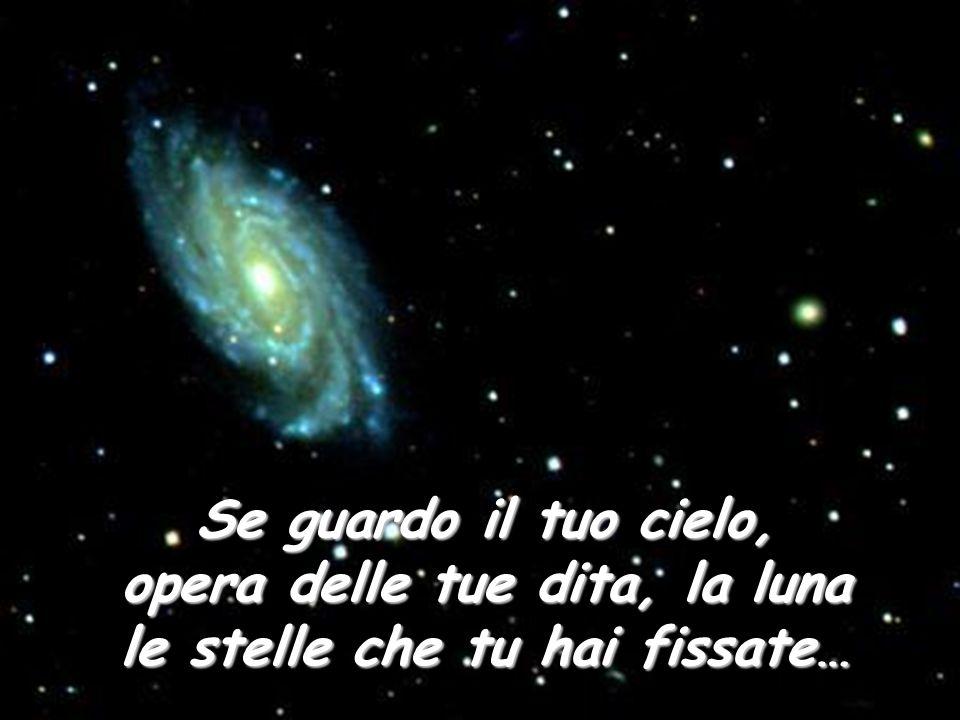 opera delle tue dita, la luna le stelle che tu hai fissate…